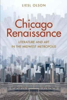 Chicago Renaissance : Literature and Art in the Midwest Metropolis, Hardback Book