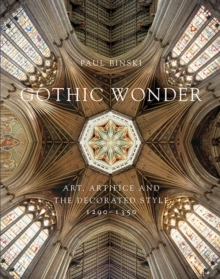 Gothic Wonder : Art, Artifice, and the Decorated Style, 1290-1350, Hardback Book