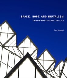 Space, Hope, and Brutalism : English Architecture, 1945-1975, Hardback Book