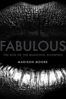 Fabulous : The Rise of the Beautiful Eccentric, Hardback Book