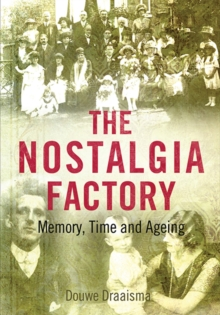 The Nostalgia Factory : Memory, Time and Ageing, Paperback / softback Book