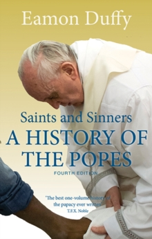 Saints and Sinners : A History of the Popes; Fourth Edition, Paperback / softback Book