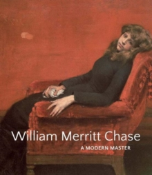 William Merritt Chase : A Modern Master, Hardback Book