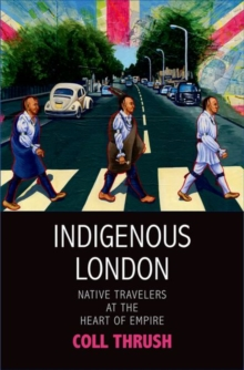 Indigenous London : Native Travelers at the Heart of Empire, Hardback Book