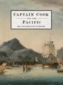 Captain Cook and the Pacific : Art, Exploration and Empire, Hardback Book