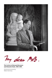 My Dear BB . . . : The Letters of Bernard Berenson and Kenneth Clark, 1925-1959, Hardback Book