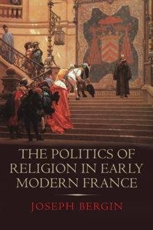 The Politics of Religion in Early Modern France, Hardback Book