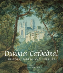 Durham Cathedral : History, Fabric, and Culture, Hardback Book