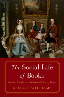 The Social Life of Books : Reading Together in the Eighteenth-Century Home, Hardback Book