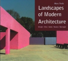 Landscapes of Modern Architecture : Wright, Mies, Neutra, Aalto, Barragan, Hardback Book