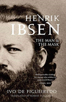 Henrik Ibsen : The Man and the Mask, Hardback Book