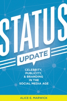 Status Update : Celebrity, Publicity, and Branding in the Social Media Age, Paperback Book