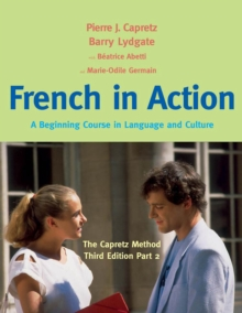French in Action : A Beginning Course in Language and Culture: The Capretz Method, Third Edition, Part 2, PDF eBook