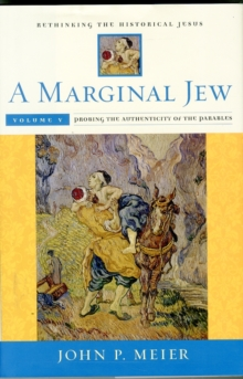 A Marginal Jew: Rethinking the Historical Jesus, Volume V : Probing the Authenticity of the Parables, Hardback Book