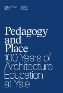 Pedagogy and Place : 100 Years of Architecture Education at Yale, Hardback Book
