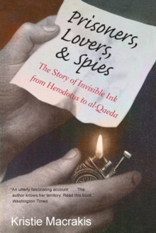 Prisoners, Lovers, and Spies : The Story of Invisible Ink from Herodotus to Al-Qaeda, Paperback Book
