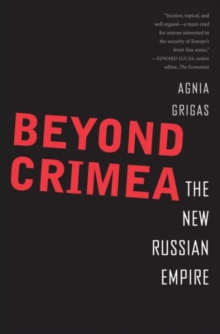 Beyond Crimea : The New Russian Empire, Hardback Book