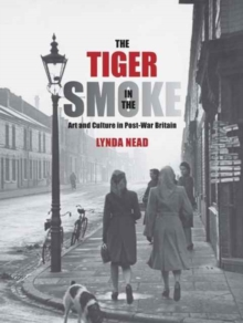 The Tiger in the Smoke : Art and Culture in Post-War Britain, Hardback Book