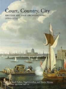 Court, Country, City : British Art and Architecture, 1660-1735, Hardback Book