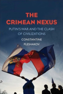 The Crimean Nexus : Putin's War and the Clash of Civilizations, Hardback Book