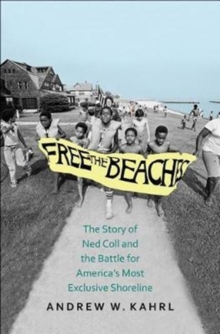 Free the Beaches : The Story of Ned Coll and the Battle for America's Most Exclusive Shoreline, Hardback Book