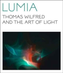 Lumia : Thomas Wilfred and the Art of Light, Paperback Book