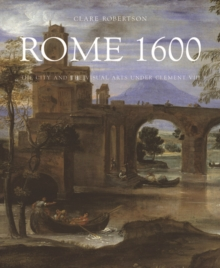 Rome 1600 : The City and the Visual Arts Under Clement VIII, Hardback Book