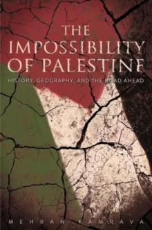The Impossibility of Palestine : History, Geography, and the Road Ahead, Hardback Book