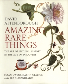 Amazing Rare Things : The Art of Natural History in the Age of Discovery, Paperback / softback Book
