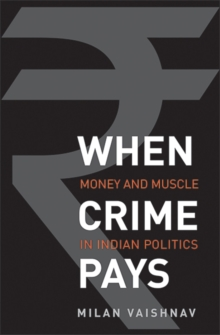 When Crime Pays : Money and Muscle in Indian Politics, Hardback Book