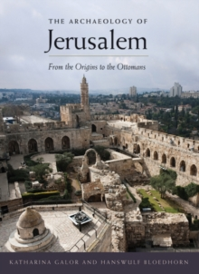 The Archaeology of Jerusalem : From the Origins to the Ottomans, Paperback / softback Book