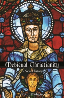 Medieval Christianity : A New History, Paperback Book