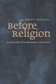 Before Religion : A History of a Modern Concept, Paperback Book