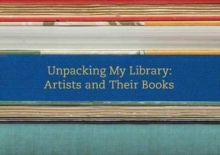 Unpacking My Library : Artists and Their Books, Hardback Book