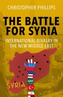 The Battle for Syria : International Rivalry in the New Middle East, Hardback Book