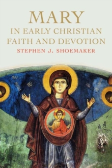 Mary in Early Christian Faith and Devotion, Hardback Book