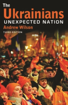 The Ukrainians : Unexpected Nation, Fourth Edition, Paperback Book