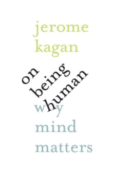 On Being Human : Why Mind Matters, Hardback Book