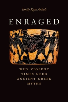 Enraged : Why Violent Times Need Ancient Greek Myths, Hardback Book