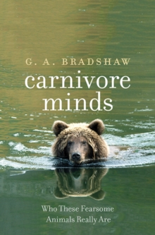 Carnivore Minds : Who These Fearsome Animals Really Are, Hardback Book