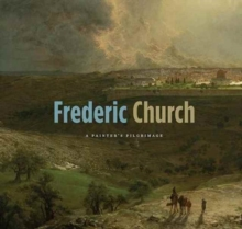 Frederic Church : A Painter's Pilgrimage, Paperback Book