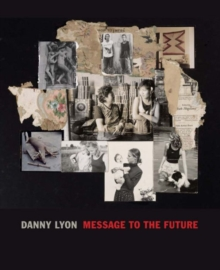 Danny Lyon : Message to the Future, Hardback Book