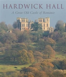 Hardwick Hall : A Great Old Castle of Romance, Hardback Book