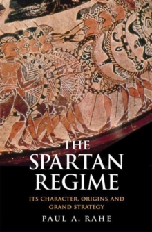 The Spartan Regime : Its Character, Origins, and Grand Strategy, Hardback Book