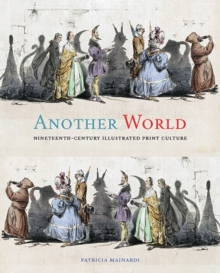 Another World : Nineteenth-Century Illustrated Print Culture, Hardback Book