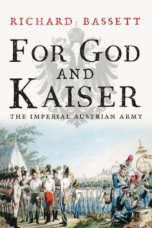 For God and Kaiser : The Imperial Austrian Army, 1619-1918, Paperback / softback Book