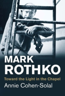 Mark Rothko : Toward the Light in the Chapel, Paperback / softback Book