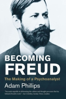Becoming Freud : The Making of a Psychoanalyst, Paperback Book