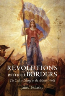 Revolutions Without Borders : The Call to Liberty in the Atlantic World, Paperback Book