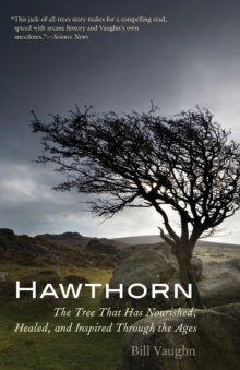 Hawthorn : The Tree That Has Nourished, Healed, and Inspired Through the Ages, Paperback / softback Book